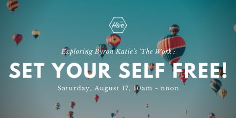 Set Your Self Free!: Exploring Byron Katie's The Work  tickets