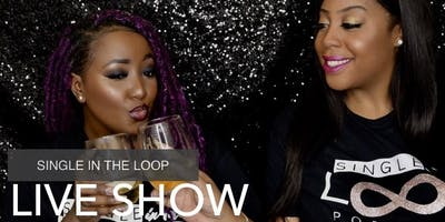 Single In The Loop Podcast Live Show