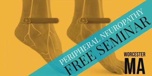 FREE Peripheral Neuropathy & Nerve Pain Breakthrough Dinner Seminar - Worcester, MA