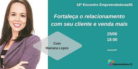 18º Encontro - Empreendedoras55 - Fortaleça o relacionamento com seu cliente e venda mais ingressos