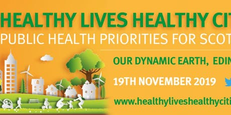 Healthy Lives Healthy Cities - Public Health Priorities for Scotland Conference & Exhibition 2019 tickets