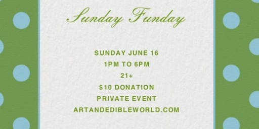 Art & Edible World Sunday Funday