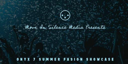 Move In Silence Media Presents: Onyx 7 Summer Fashion Showcase