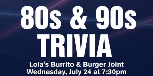 80s & 90s Pop Culture Trivia at Lola's Burrito & Burger Joint