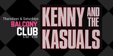 Kenny & The Kasuals at Balcony Club every Thursday & Saturday