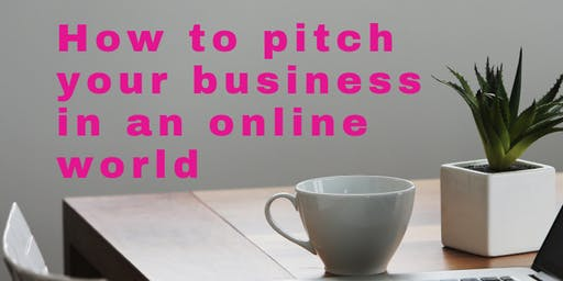 How to Pitch Your Business in an Online World - SOLD OUT