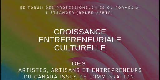 5e/5th Forum RPNFE-AFBTP : Croissance entrepreneuriale des artistes et artisans issus de l'immigration /Cultural entrepreneurial growth of artists & craftsmen from immigrant background
