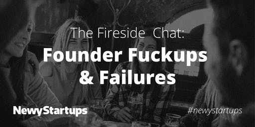 The Fireside Chat: Founder F-ups and Failures