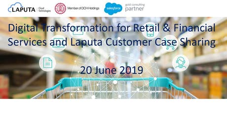 Digital Transformation for Retail & Financial Services and Laputa Case Sharing (20 June 2019) tickets