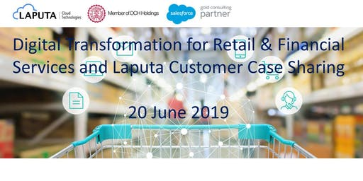 Digital Transformation for Retail & Financial Services and Laputa Case Sharing (20 June 2019)