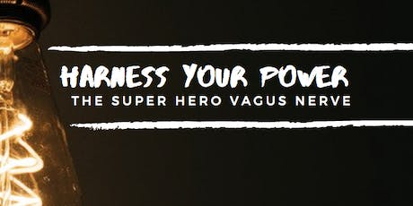 Harness Your Power - The Super Hero Vagus Nerve tickets