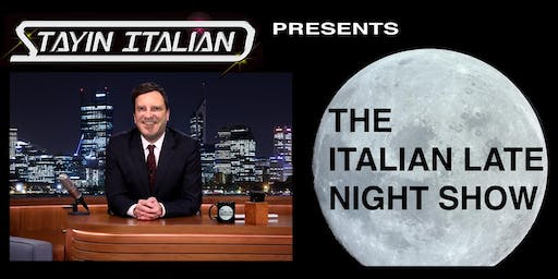 STAYIN' ITALIAN PRESENTS THE ITALIAN LATE NIGHT SHOW