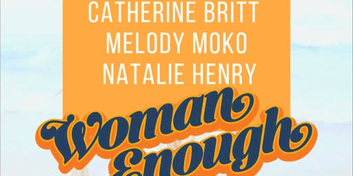 Woman Enough W/Catherine Britt, Melody Moko & Natalie Henry @ Lazybones