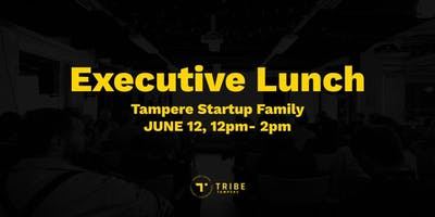 Executive Lunch - Tampere Startup Ecosystem