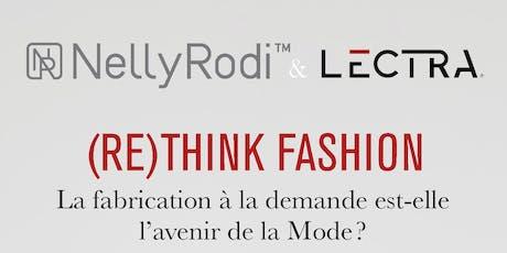 (RE)THINK FASHION. La fabrication à la demande : l'avenir de la Mode ? billets