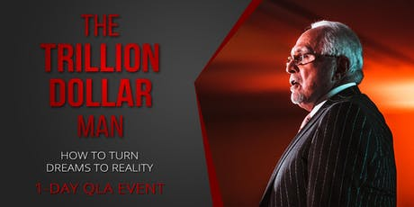 THE TRILLION DOLLAR MAN - HOW TO TURN DREAMS TO REALITY (1 DAY QLA EVENT) billets