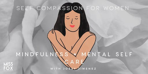 SELF COMPASSION FOR WOMEN: Mindfulness + Self Care Masterclass