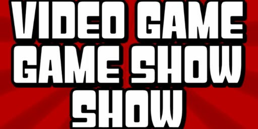 The Video Game Game Show Show