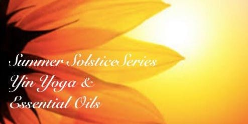 Summer Solstice Series Yin Yoga and Essential Oils