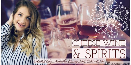 Cheese Wine & SPIRITS Hosted by: Natasha Emily MEDIUM