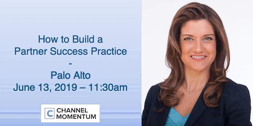 Channel Workshop - How to Build a Partner Success Practice - Palo Alto