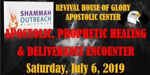 Shammah Outreach Ministries' Revival House of Glory - Apostolic, Prophetic Healing and Deliverance Encounter