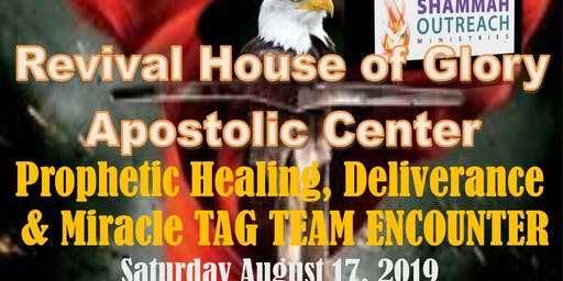 Shammah Outreach Ministries' Revival House of Glory Presents - Prophetic, Healing and Deliverance Tag Team Encounter