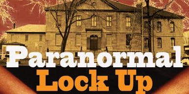 Historic SDG Jail's Paranormal Lock Up hosted by Phantoms of Yore