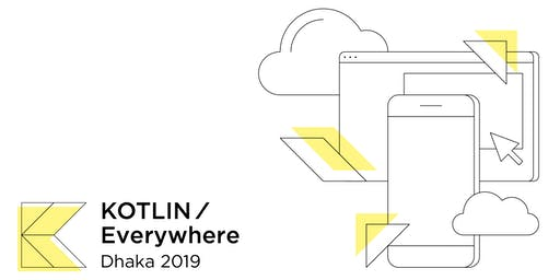 Kotlin/Everywhere in Dhaka 2019
