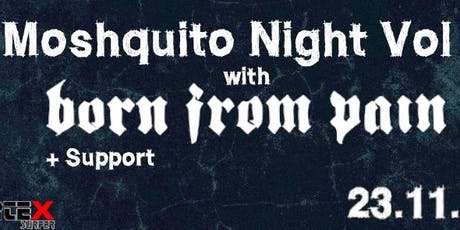 Moshquito Night Vol. 9 - Born From Pain + Torch It + Birth Struggle Death + Foreign Tickets