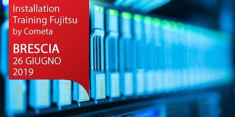 Installation Training Fujitsu - BRESCIA 26 GIUGNO - ISCRIVITI! biglietti