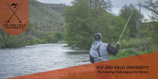 Fly and Field University: Fly Casting Techniques for Rivers