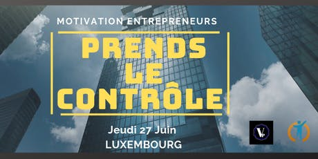 "MOTIVATION ENTREPRENEURS ""PRENDS LE CONTROLE"" LUXEMBOURG tickets"