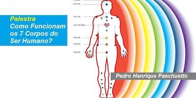 Pedro Paschuetto - Palestra Como Funcionam os 7 Corpos do Ser Humano?