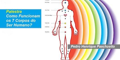 Pedro Paschuetto - Palestra Como Funcionam os 7 Corpos do Ser Humano? ingressos