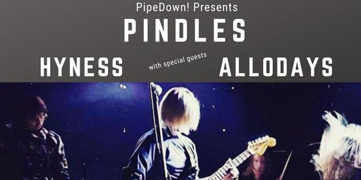 Pipedown! Presents Pindles with special guests Hyness and Allodays