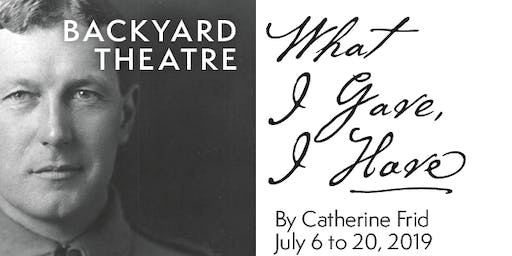 Backyard Theatre: What I Gave, I Have