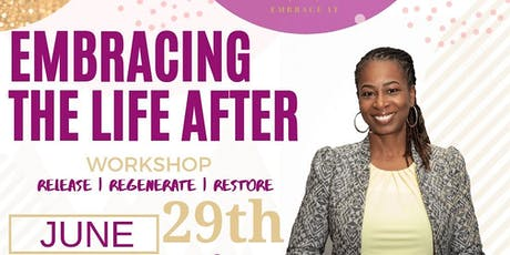 EMBRACING YOUR LIFE AFTER- WORKSHOP tickets