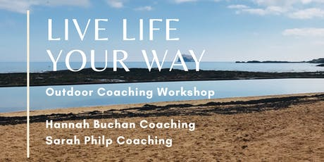 Live Life Your Way - Outdoor Coaching Workshop for Amazing Women tickets