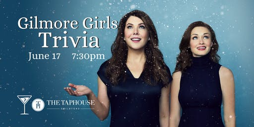 Gilmore Girls Trivia - June 17, 7:30pm - The Taphouse Guildford
