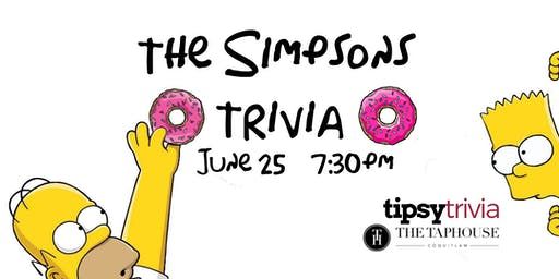 The Simpsons Trivia - June 25, 7:30pm - The Taphouse Coquitlam