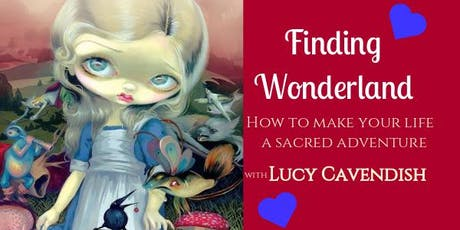FINDING WONDERLAND How to make your life a Sacred Adventure-Lucy Cavendish tickets