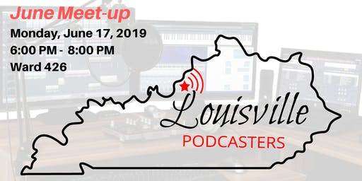Louisville Podcasters - June Meetup