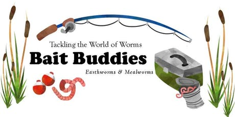 Bait Buddies: Tackling the World of Worms tickets