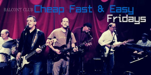Cheap Fast and Easy - 60s Rock at Balcony Club - Fridays