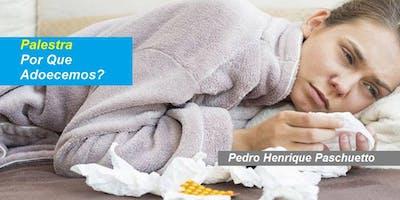 Pedro Paschuetto - Palestra Por Que Adoecemos?