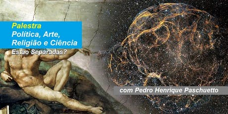 Pedro Paschuetto - Palestra Política, Arte, Religião e Ciência – Estão Separadas? ingressos