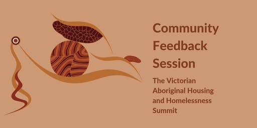 Community Feedback Session - The Victorian Aboriginal Housing and Homelessness Summit