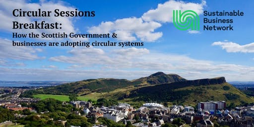 Circular Sessions Breakfast: How the Scottish Government & businesses are adopting circular systems