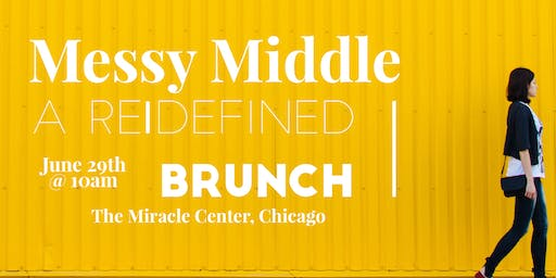 Messy Middle- A Re|Defined Brunch!